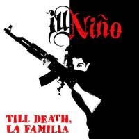 ILL NINO - Till Death, La Familia
