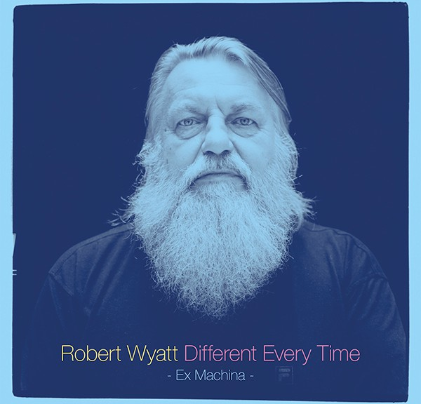 "Robert Wyatt - ""Different Every Time"" (Domino/Goodtogo)"