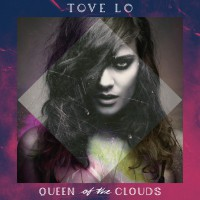 "Tove Lo - ""Queen Of The Clouds""  (Island/Universal)"