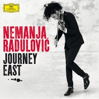 "Nemanja Radulovic - ""Journey East"" (Deutsche Grammophon / Universal)"