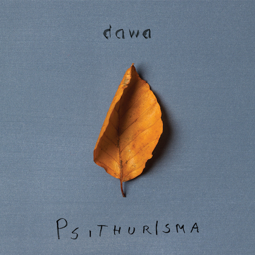 "Dawa - ""Psithurisma"" (Las Vegas Records/Rough Trade)"