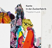 "Kante - ""In der Zuckerfabrik – Theatermusik""  (Hook Music/Indigo)"