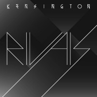 "Kensington - ""Rivals"" (Kensington Records/Universal)"