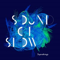 "SUPERSTRINGS - ""Sound Of Slow"" (Man High Music / Believe Digital/Soulfood)"