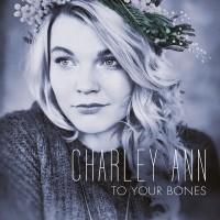 "Charley Ann - ""To Your Bones"" (TVOG/Universal)"