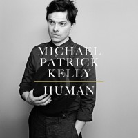 "Michael Patrick Kelly - ""Human"" (Columbia/Sony Music)"
