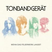"Tonbandgerät –  ""Wenn Das Feuerwerk Landet"" (Vertigo Berlin/Universal)"
