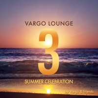 """VARGO Die Lounge-Altmeister präsentieren neue Compilation """"Summer Celebration 3"""""""