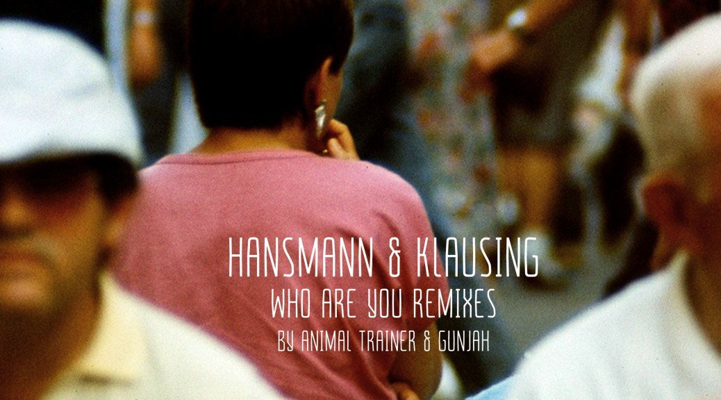 "Hansmann & Klausing - ""Who Are You Remixes"" (Poch Poch Records/Rough Trade)"
