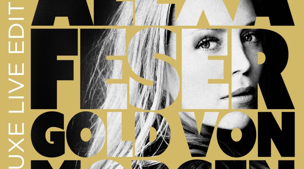 """Alexa Feser - """"Gold Von Morgen"""" (Deluxe-Live-Edition/Warner)"""