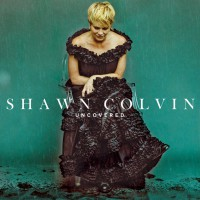 "Shawn Colvin - ""Uncovered"" (Universal)"