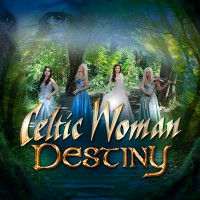 "CELTIC WOMAN - ""Destiny"" (Panorama/Universal)"
