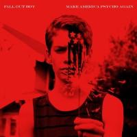 "Fall Out Boy - ""Make America Psycho Again"" (Island/Universal)"