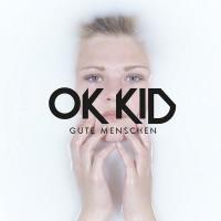 """OK KID - """"Gute Menschen"""" (Four Music/Sony Music)"""
