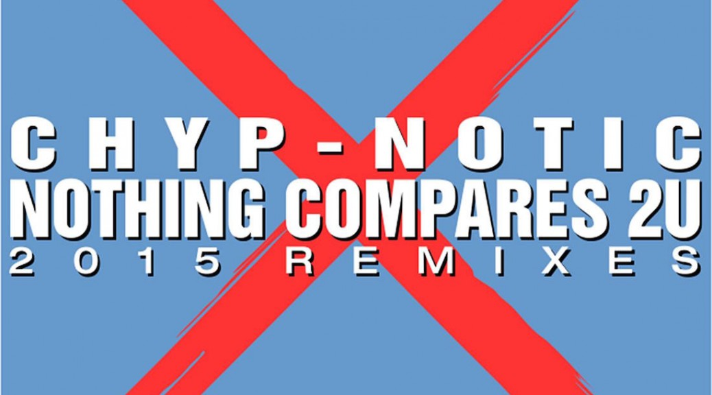 "Chyp-Notic – ""Nothing Compares 2U - 2015er Remixes"" (Coconut Music)"