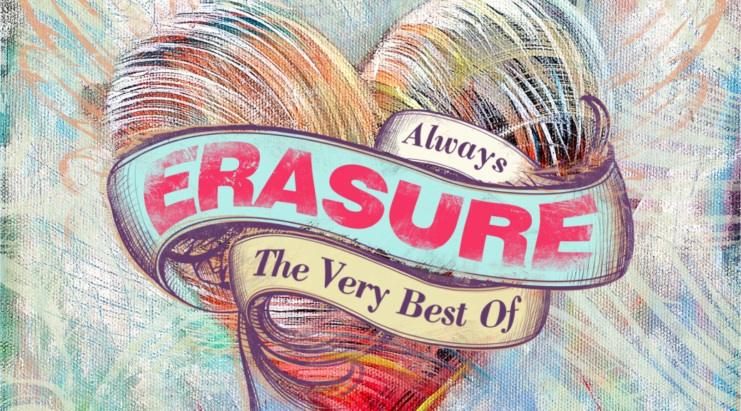 "Erasure - ""Always – The Very Best Of Erasure"" (PIAS UK/BMG Rights Management/Mute/Rough Trade)"
