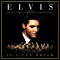 "Elvis Presley - ""If I Can Dream: Elvis Presley With The Royal Philharmonic Orchestra"" (RCA/Legacy/Sony Music)"