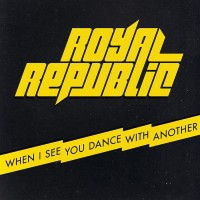 "ROYAL REPUBLIC - ""When I See You Dance With Another"" (Universal)"