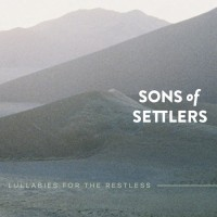 "Sons Of Settlers - ""Lullabies For The Restless"" (Motor Entertainment/Edel)"