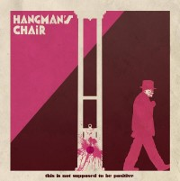 HANGMAN'S CHAIR - This Is Not Supposed To Be Positive