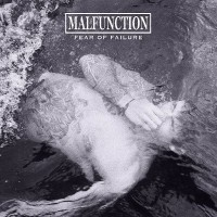 MALFUNCTION - Fear Of Failure