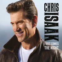 "Chris Isaak - ""First Comes The Night"" (Wicked Game Records / Rhino / Warner)"