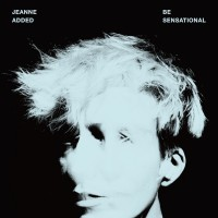"Jeanne Added - ""Be Sensational"" (Naive/Indigo/Orchard)"
