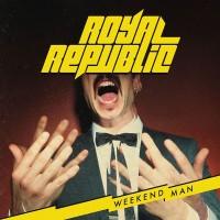 "ROYAL REPUBLIC - ""Weekend Man"""