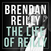 "Brendan Reilly - ""The Life Of Reilly"" (Brendan Reilly Eigenlabel)"
