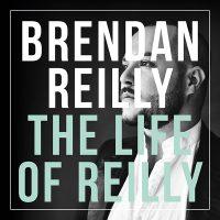 "Brendan Reilly - ""The Life Of Reilly"" (Brendan Reilly Eigenlabel)"