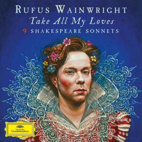 "Rufus Wainwright - ""Take All My Loves – 9 Shakespeare Sonnets"" (Deutsche Grammophon/ Universal Music)"
