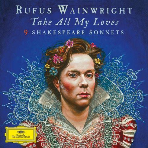 "Rufus Wainwright - ""Take All My Loves – 9 Shakespeare Sonnets"" (Deutsche Grammophon/ Universal Music)"