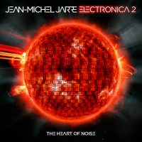 """JEAN-MICHEL JARRE - """"Electronica Vol. 2: The Heart Of Noise"""" (Columbia/Sony)"""