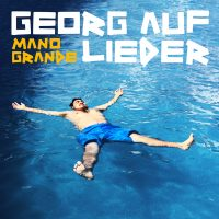 """Georg Auf Lieder - """"Mano Grande"""" (Island/Universal)"""