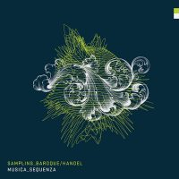 "Musica Sequenza - ""Sampling_Baroque/Handel"" (Sony Music)"