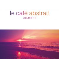 "Various Artists - ""Le Café Abstrait Vol. 11"" (StereoDeluxe)"