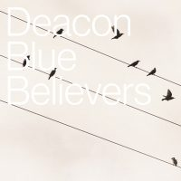 "Deacon Blue - ""Believers"" (earMUSIC / Edel)"