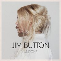 "Jim Button - ""Undone"" (Ferryhouse/Warner/Zebralution"