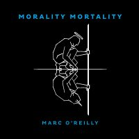 "MARC O'REILLY - ""Morality Mortality"" (Virgin)"