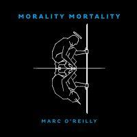 "MARC O'REILLY - ""Morality Mortality"" (Virgin)"