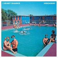 "I Heart Sharks – ""Hideaway"" (AdP Records)"