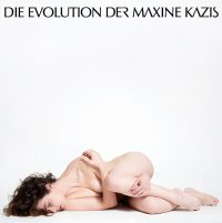 "Maxine Kazis - ""Die Evolution der Maxine Kazis"" (Pop-Out Musik/Universal)"