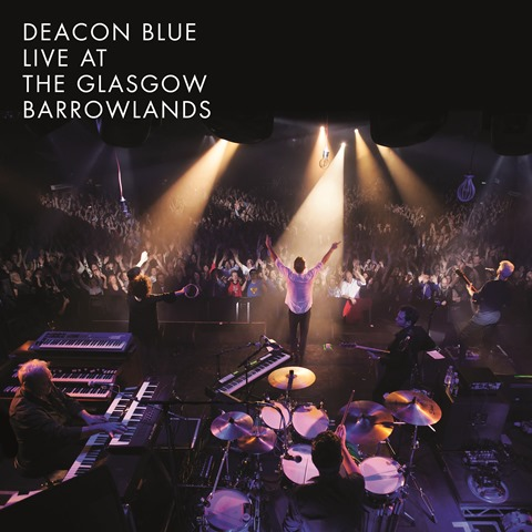 "Deacon Blue - ""Live At The Glasgow Barrowlands"" (earMUSIC)"