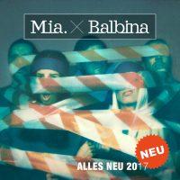 """Mia. ×  Balbina - """"Alles Neu 2017"""" (Four Music)"""