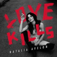 "Natalia Avelon -  ""Love Kills"" (RCA/Sony Music)"