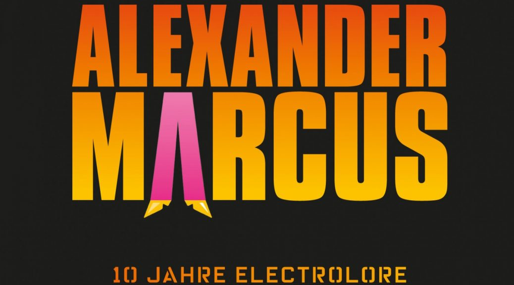 "Alexander Marcus - ""10 Jahre Electrolore – Das Ultimative Album"" (Kontor Records/Edel)"
