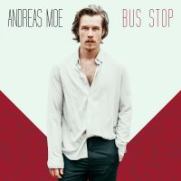 "Andreas Moe - ""Bus Stop"" (Columbia/Sony Music)"