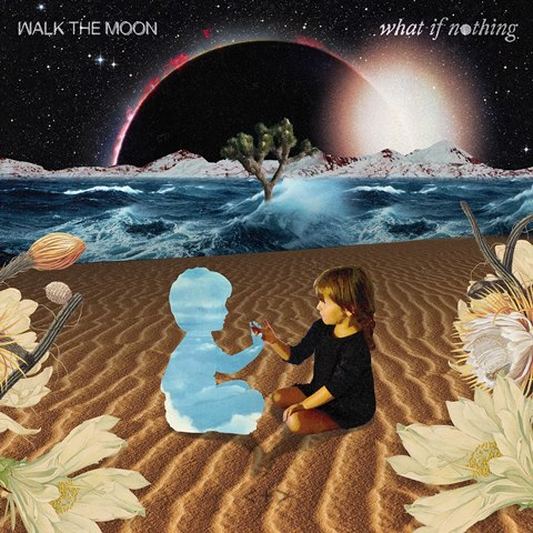 "Walk The Moon - ""What If Nothing"" (RCA/Sony Music)"