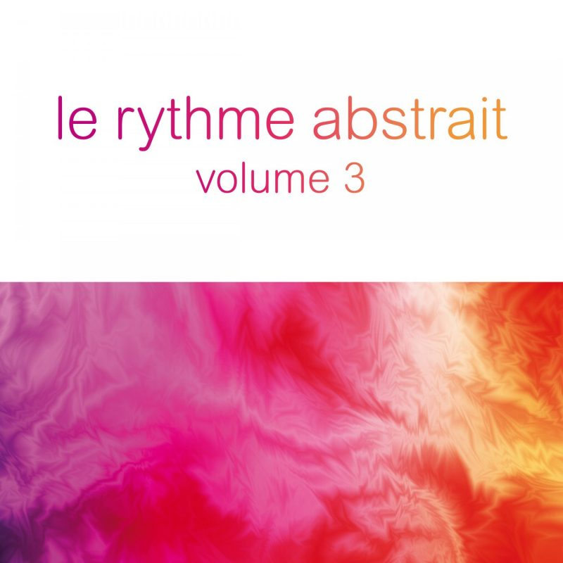 "Various Artists – ""Le Rythme Abstrait Vol. 3"" (StereoDeluxe)"