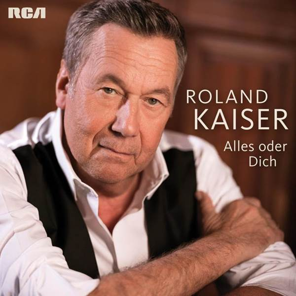 "Roland Kaiser - ""Alles Oder Dich"" (RCA/Sony Music)"